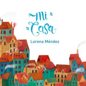 """Club de lectura para niñas y niños, imagen: ilustración de Lorena Méndez, tapa del libro """"Mi Casa"""", de su autoría"""